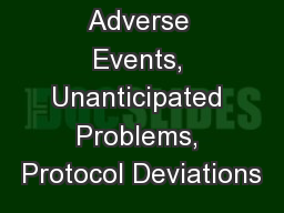 Adverse Events, Unanticipated Problems, Protocol Deviations