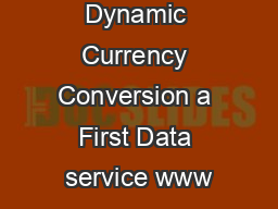 Dynamic Currency Conversion a First Data service www