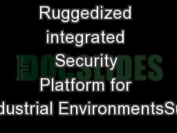 Ruggedized integrated Security Platform for Industrial EnvironmentsSup