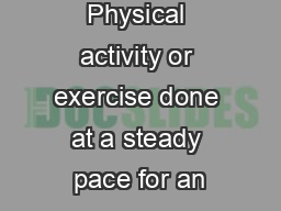 Physical activity or exercise done at a steady pace for an