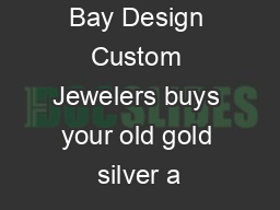 Bay Design Custom Jewelers buys your old gold silver a