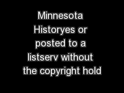 Minnesota Historyes or posted to a listserv without the copyright hold