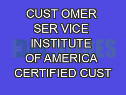 CUST OMER SER VICE INSTITUTE OF AMERICA CERTIFIED CUST