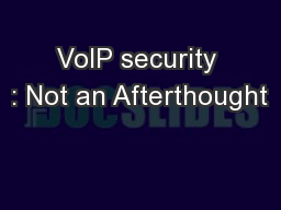 VoIP security : Not an Afterthought