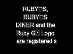 RUBY'S, RUBY'S DINER and the Ruby Girl Logo are registered s