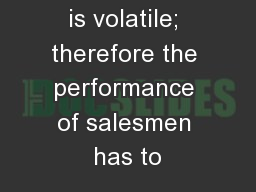 Performance is volatile; therefore the performance of salesmen has to