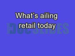 What's ailing retail today