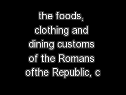 the foods, clothing and dining customs of the Romans ofthe Republic, c