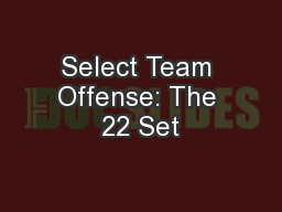 Select Team Offense: The 22 Set