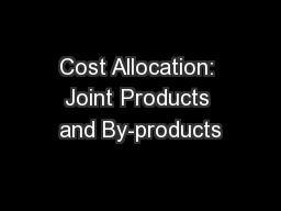 Cost Allocation: Joint Products and By-products PowerPoint PPT Presentation