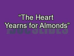 """""""The Heart Yearns for Almonds"""""""