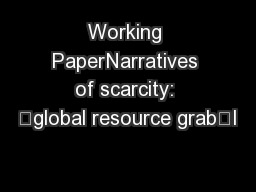 Working PaperNarratives of scarcity: 'global resource grab'I