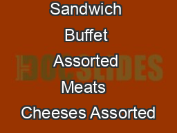 Soup  Sandwich Buffet Assorted Meats  Cheeses Assorted