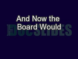 And Now the Board Would