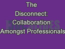 The Disconnect: Collaboration Amongst Professionals PowerPoint PPT Presentation