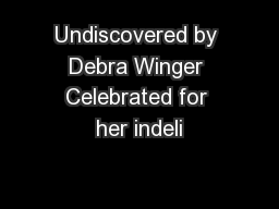 Undiscovered by Debra Winger Celebrated for her indeli