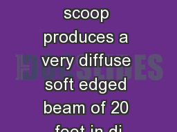 The 161 scoop produces a very diffuse soft edged beam of 20 feet in di