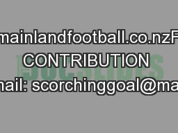 www.mainlandfootball.co.nzFUND CONTRIBUTION Email: scorchinggoal@mainl