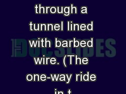 escape through a tunnel lined with barbed wire. (The one-way ride in t