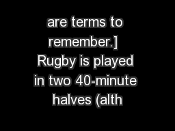 are terms to remember.]  Rugby is played in two 40-minute halves (alth