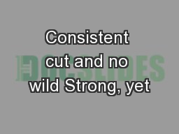 Consistent cut and no wild Strong, yet