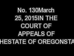 No. 130March 25, 2015IN THE COURT OF APPEALS OF THESTATE OF OREGONSTAT PowerPoint PPT Presentation