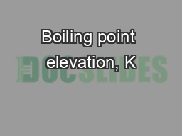 Boiling point elevation, K