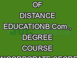 INSTITUTE OF DISTANCE EDUCATIONB.Com., DEGREE COURSE INCORPORATE SECRE
