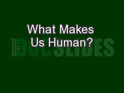 What Makes Us Human? PowerPoint PPT Presentation