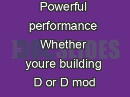 Powerful performance Whether youre building D or D mod