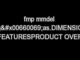 fmp mmdel sneag�as.DIMENSIONAL DATAFEATURESPRODUCT OVERVIEW