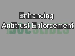 Enhancing Antitrust Enforcement