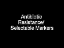Antibiotic Resistance/ Selectable Markers