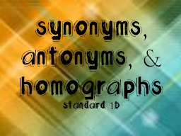 Synonyms, Antonyms, & Homographs PowerPoint PPT Presentation
