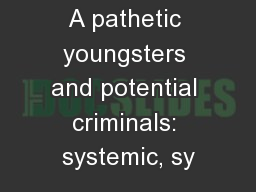 A pathetic youngsters and potential criminals: systemic, sy