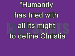 """""""Humanity has tried with all its might to define Christia"""