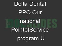 Delta Dental PPO Our national PointofService program U