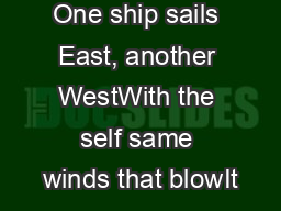 One ship sails East, another WestWith the self same winds that blowIt&