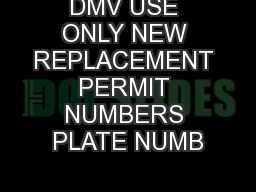 DMV USE ONLY NEW REPLACEMENT PERMIT NUMBERS PLATE NUMB PowerPoint PPT Presentation