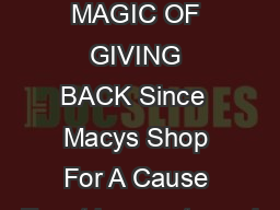 FIND THE MAGIC OF GIVING BACK Since  Macys Shop For A Cause Event has partnered PDF document - DocSlides