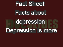 Fact Sheet  Facts about depression Depression is more