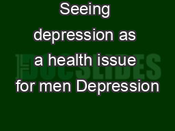 Seeing depression as a health issue for men Depression