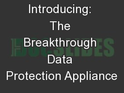 Introducing: The Breakthrough Data Protection Appliance