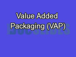 Value Added Packaging (VAP)