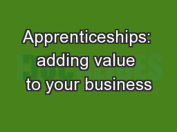 Apprenticeships: adding value to your business PowerPoint PPT Presentation