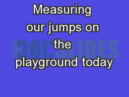 Measuring our jumps on the playground today