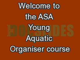 Welcome to the ASA Young Aquatic Organiser course