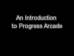 An Introduction to Progress Arcade PowerPoint PPT Presentation