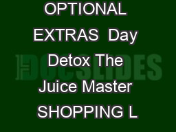 OPTIONAL EXTRAS  Day Detox The Juice Master SHOPPING L