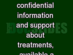 For confidential information and support about treatments, available a